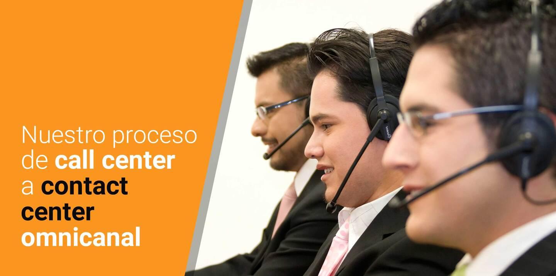 Nuestro proceso de call center a contact center omnicanal